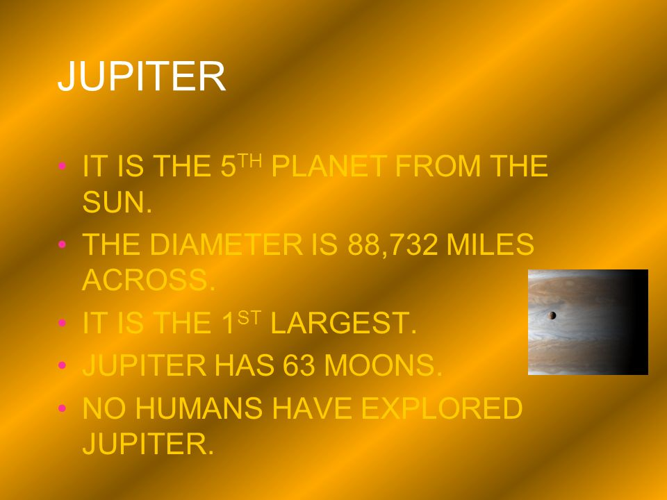 JUPITER IT IS THE 5TH PLANET FROM THE SUN.