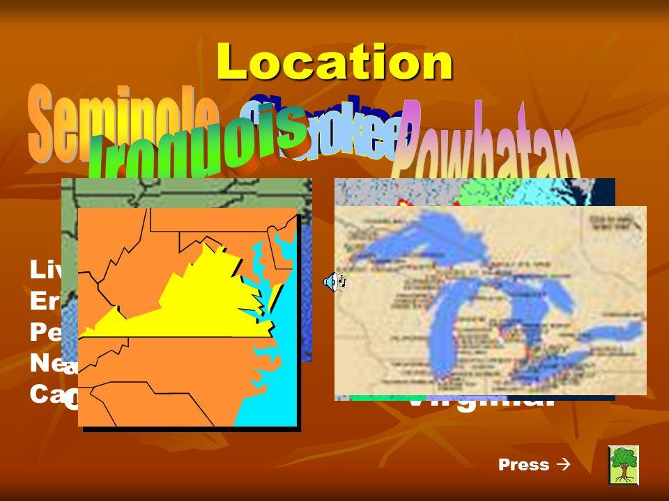 Location Seminole Cherokee Powhatan Iroquois