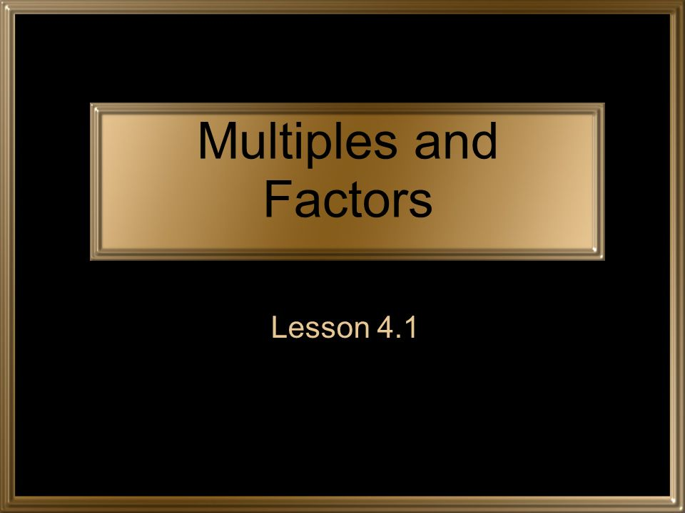 Multiples and Factors Lesson 4.1