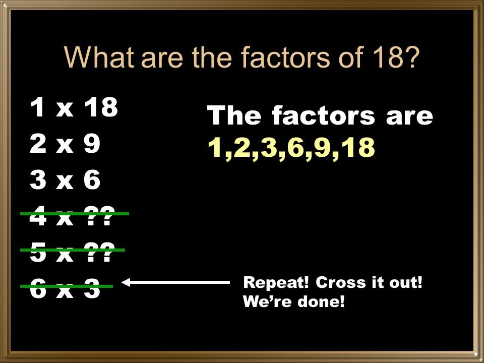 What are the factors of 18 1 x 18 The factors are 1,2,3,6,9,18 2 x 9
