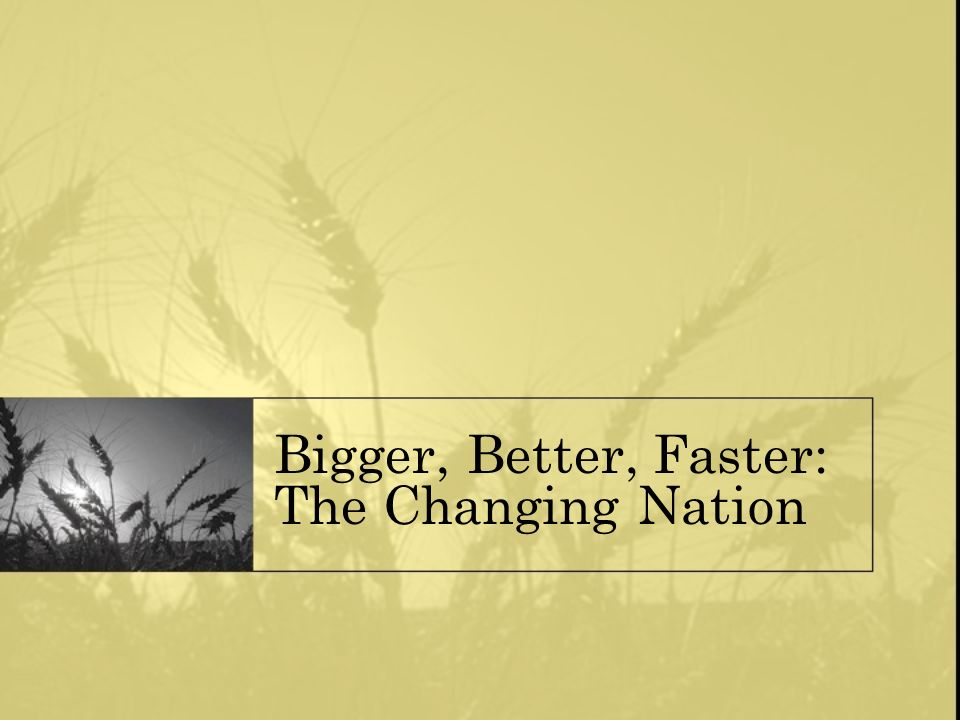 Bigger, Better, Faster: The Changing Nation