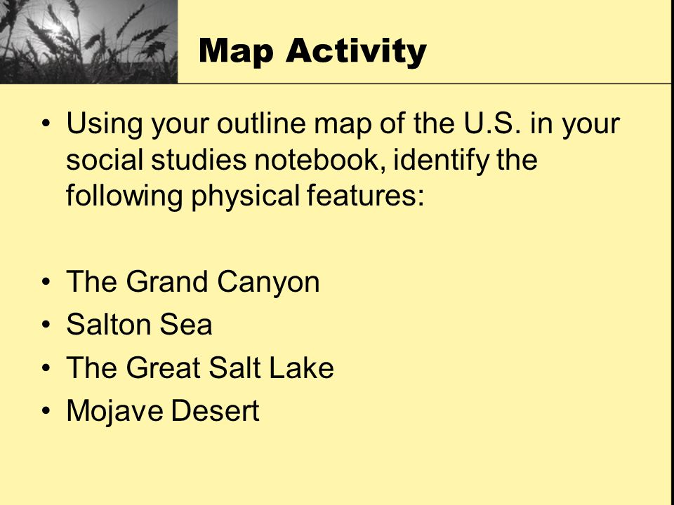 Map Activity Using your outline map of the U.S. in your social studies notebook, identify the following physical features: