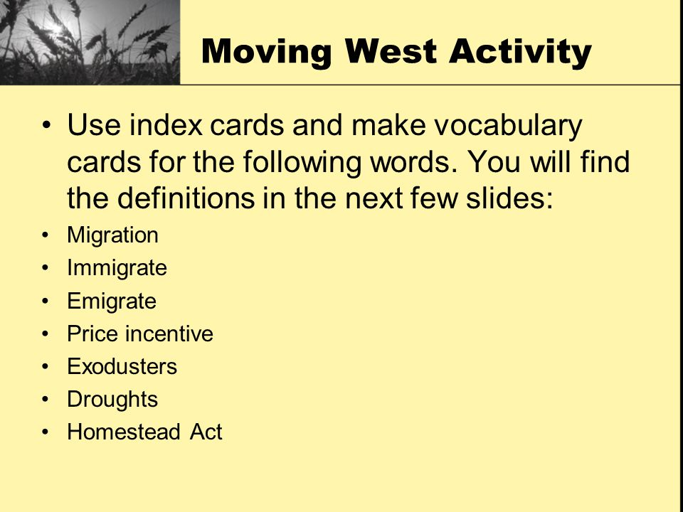 Moving West Activity Use index cards and make vocabulary cards for the following words. You will find the definitions in the next few slides: