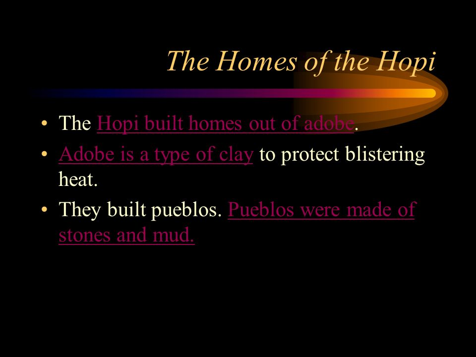 The Homes of the Hopi The Hopi built homes out of adobe.