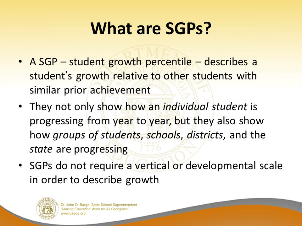 What are SGPs A SGP – student growth percentile – describes a student's growth relative to other students with similar prior achievement.