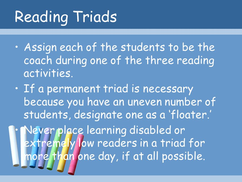Reading Triads Assign each of the students to be the coach during one of the three reading activities.
