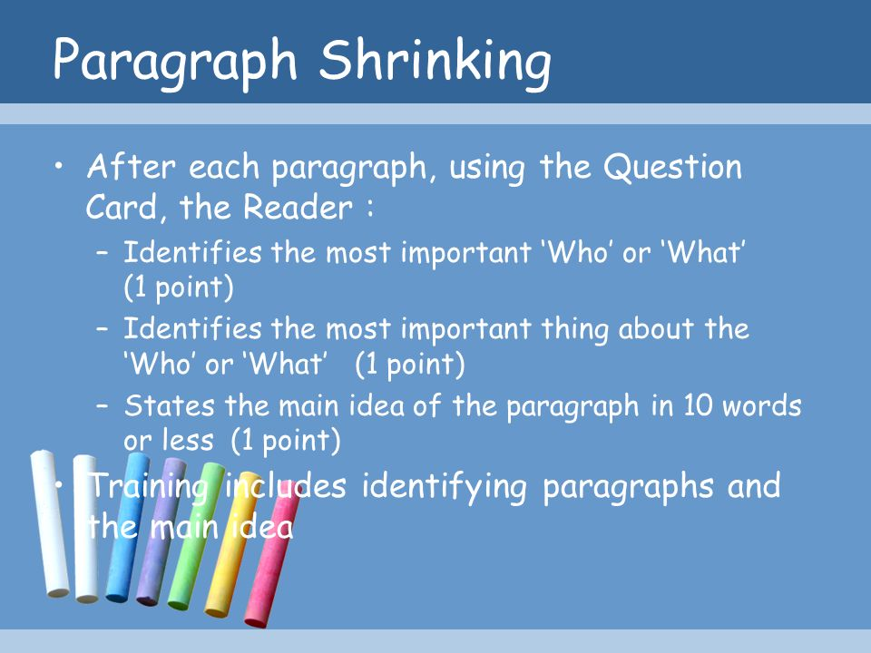 Paragraph Shrinking After each paragraph, using the Question Card, the Reader : Identifies the most important 'Who' or 'What' (1 point)