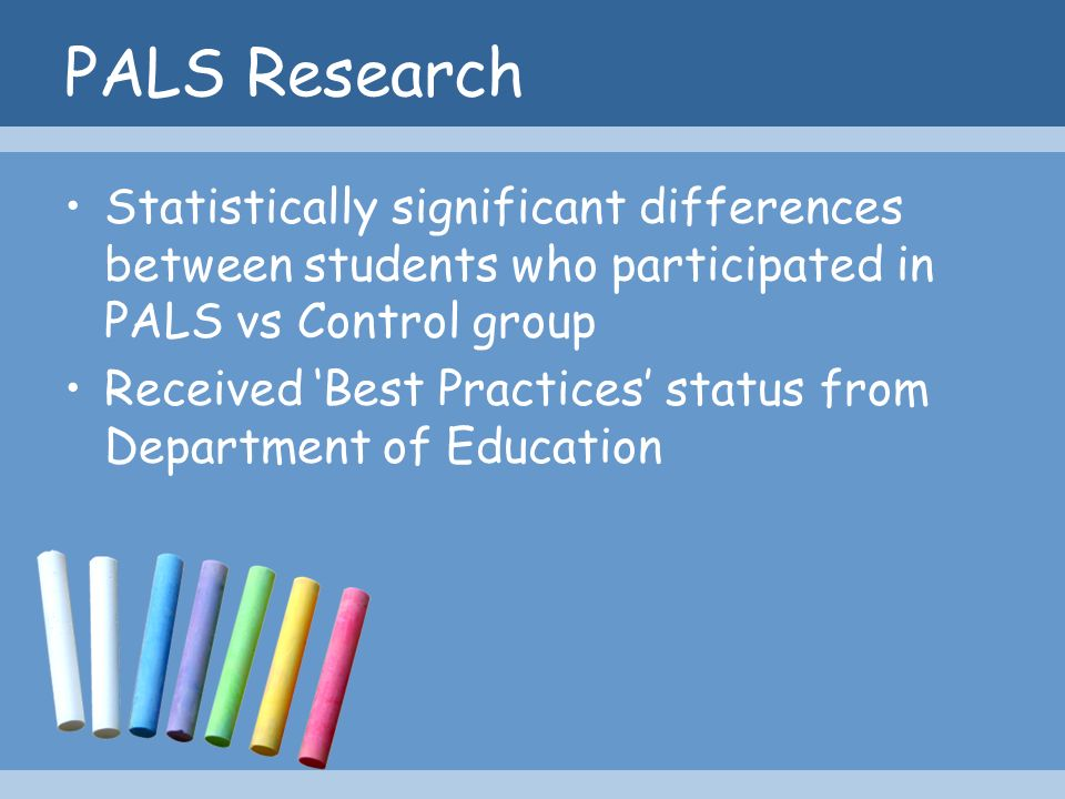 PALS Research Statistically significant differences between students who participated in PALS vs Control group.