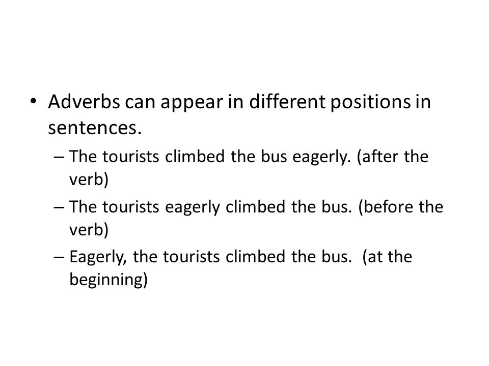 Adverbs can appear in different positions in sentences.