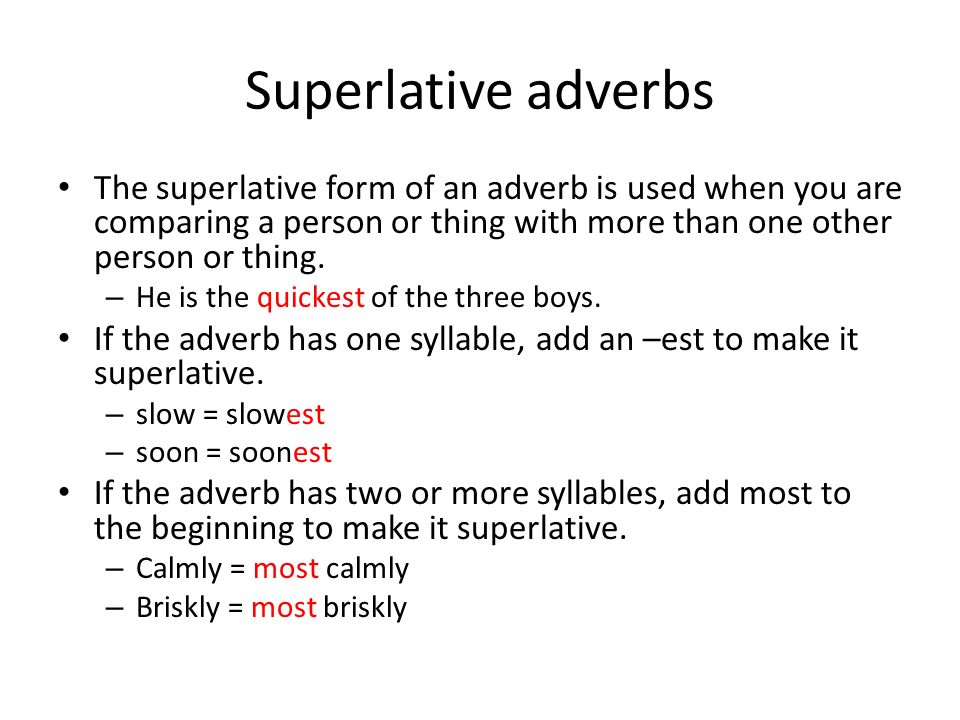 Superlative adverbs The superlative form of an adverb is used when you are comparing a person or thing with more than one other person or thing.