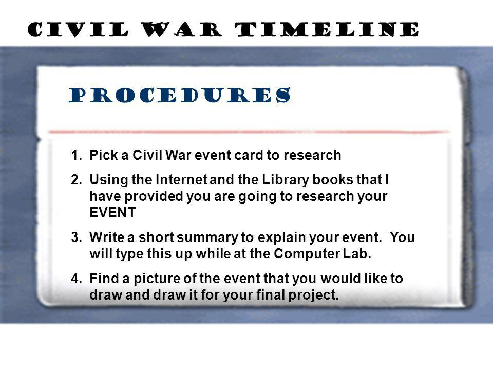Civil War Timeline Procedures Pick a Civil War event card to research