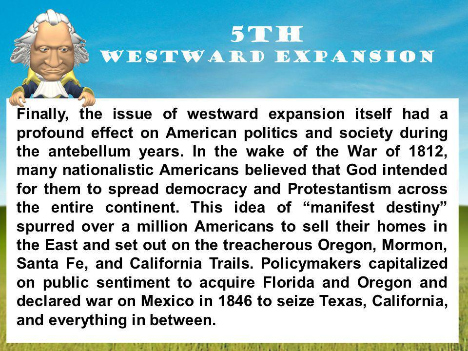 westward expansion effects on the civil war The technological advances and religious and social movements of the antebellum period had a profound effect on the course of american history, including westward expansion to the pacific, a population shift from farms to industrial centers, sectional divisions that ended in civil war, the abolition of slavery and the growth of feminist and.