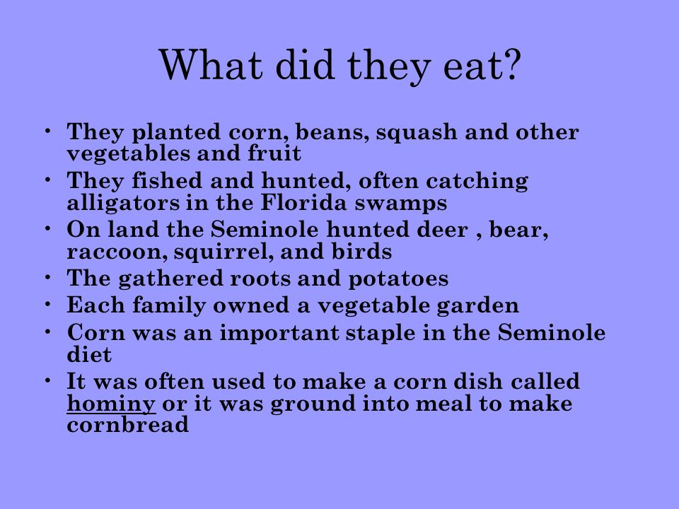 What did they eat They planted corn, beans, squash and other vegetables and fruit.