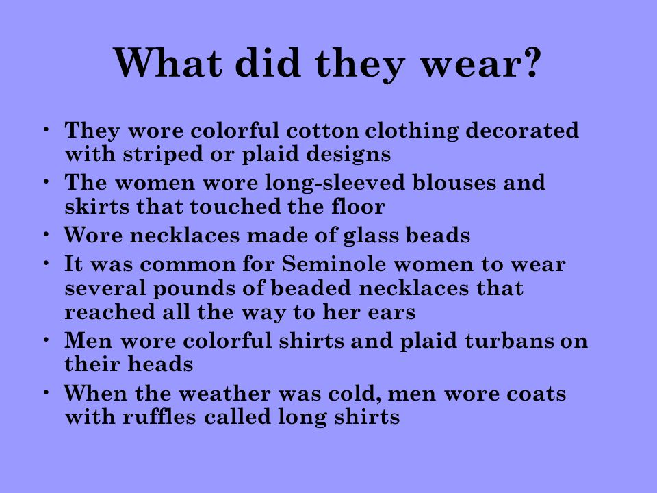 What did they wear They wore colorful cotton clothing decorated with striped or plaid designs.