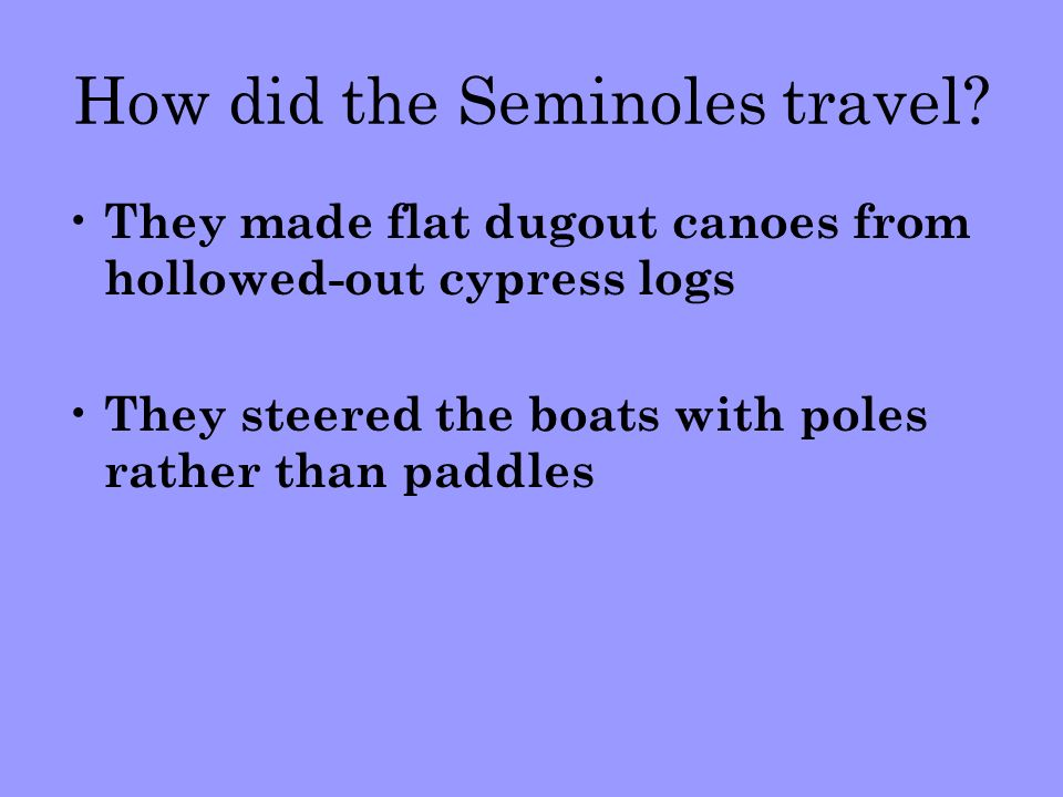 How did the Seminoles travel