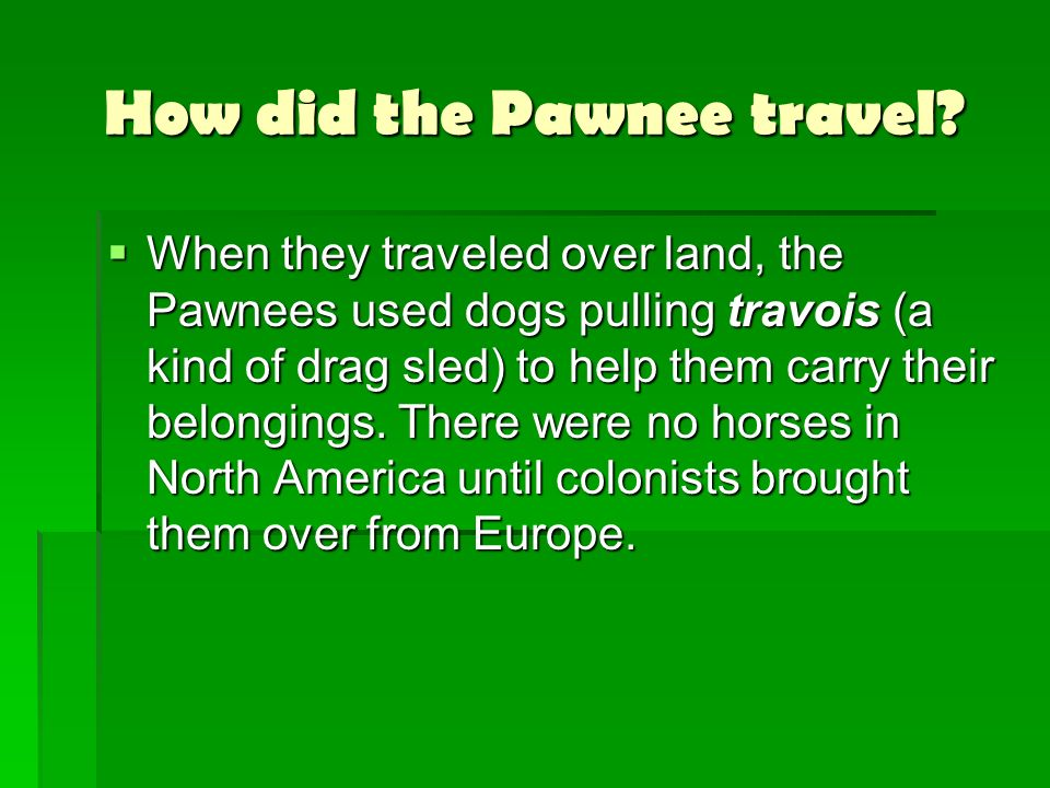 How did the Pawnee travel