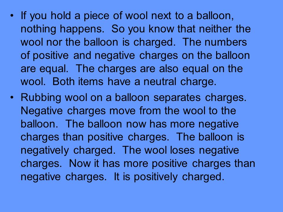 If you hold a piece of wool next to a balloon, nothing happens