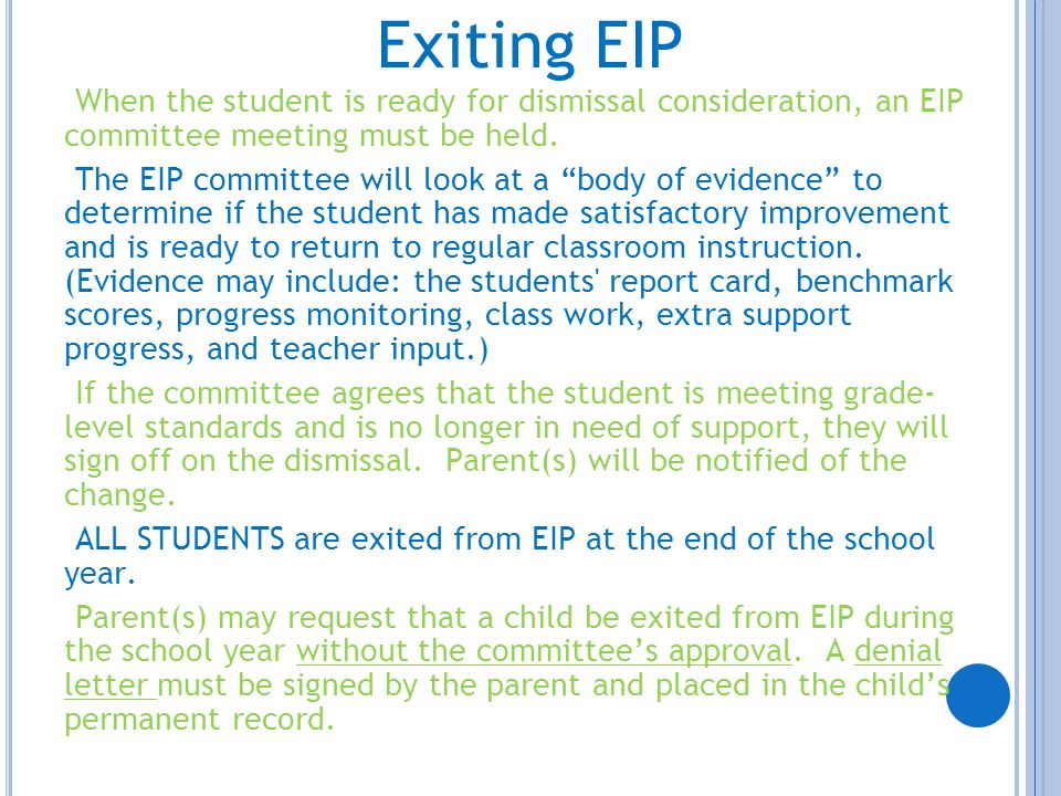Exiting EIPWhen the student is ready for dismissal consideration, an EIP committee meeting must be held.