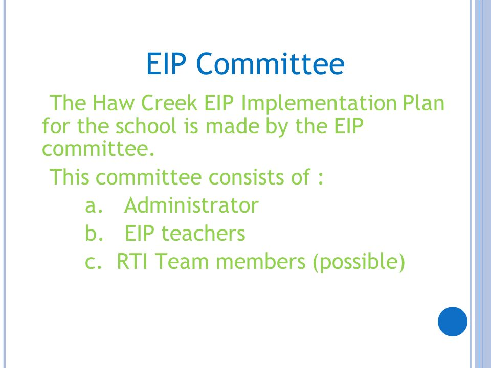 EIP Committee The Haw Creek EIP Implementation Plan for the school is made by the EIP committee. This committee consists of :