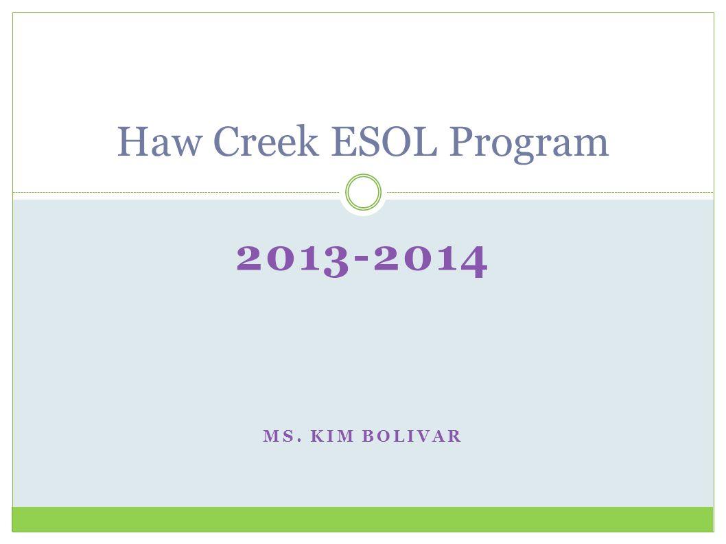 Haw Creek ESOL Program 2013-2014 Ms. Kim Bolivar