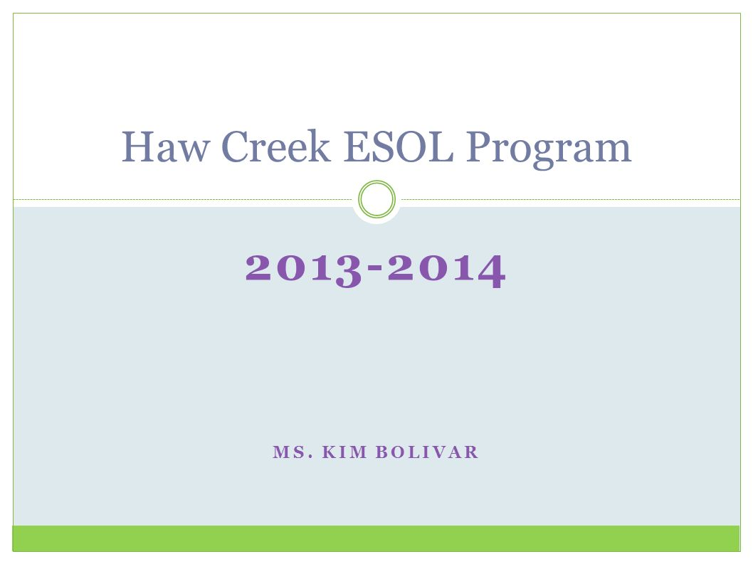 Haw Creek ESOL Program Ms. Kim Bolivar