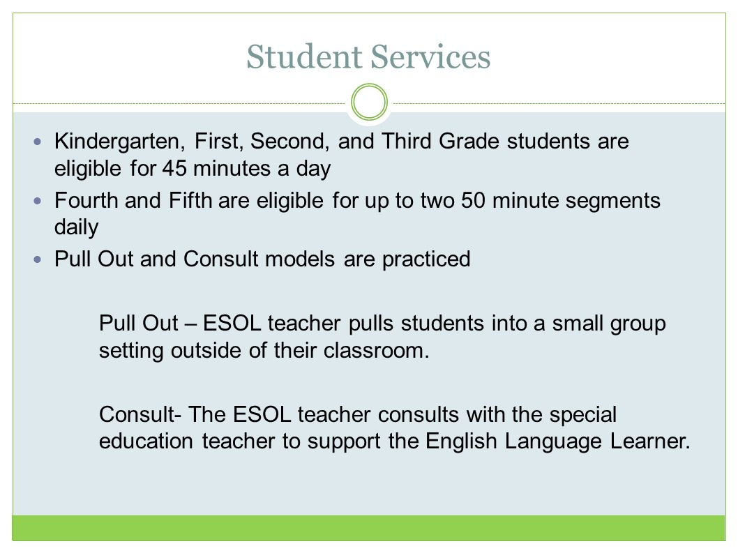 Student Services Kindergarten, First, Second, and Third Grade students are eligible for 45 minutes a day.