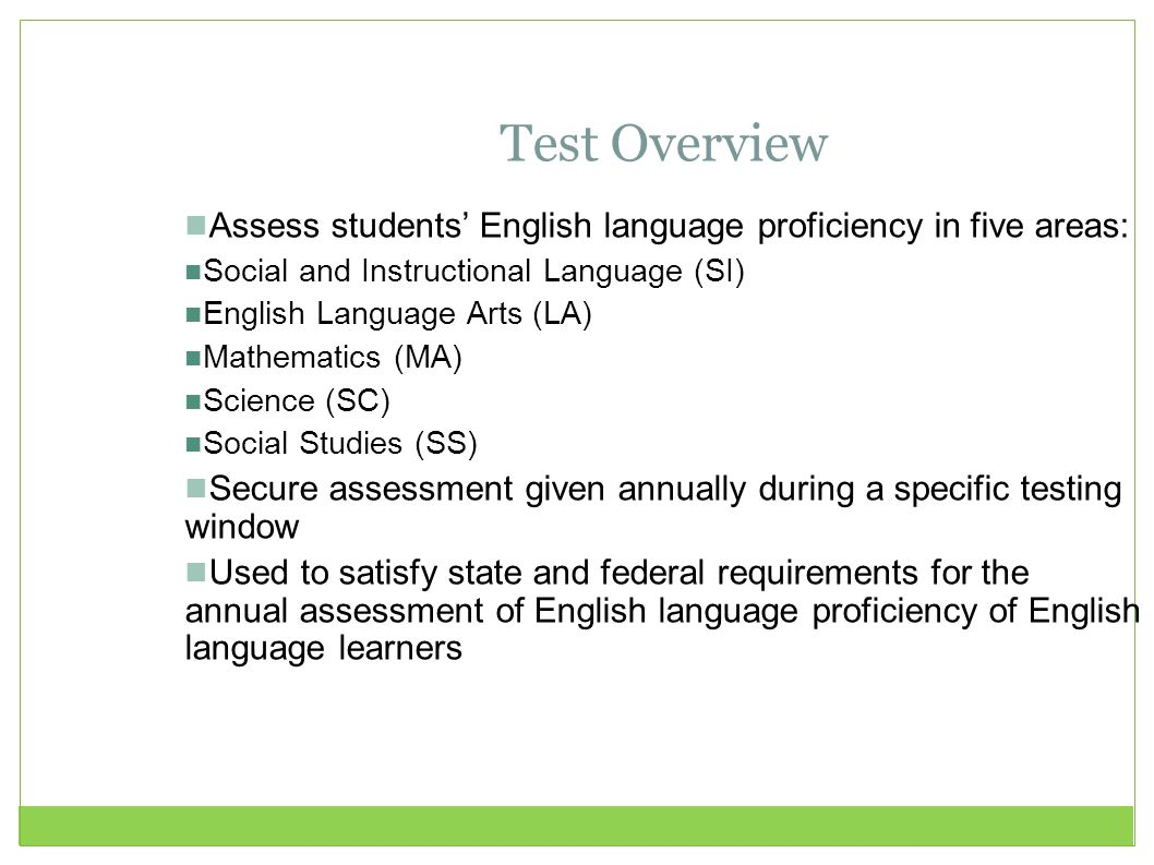 Test Overview Assess students' English language proficiency in five areas: Social and Instructional Language (SI)‏