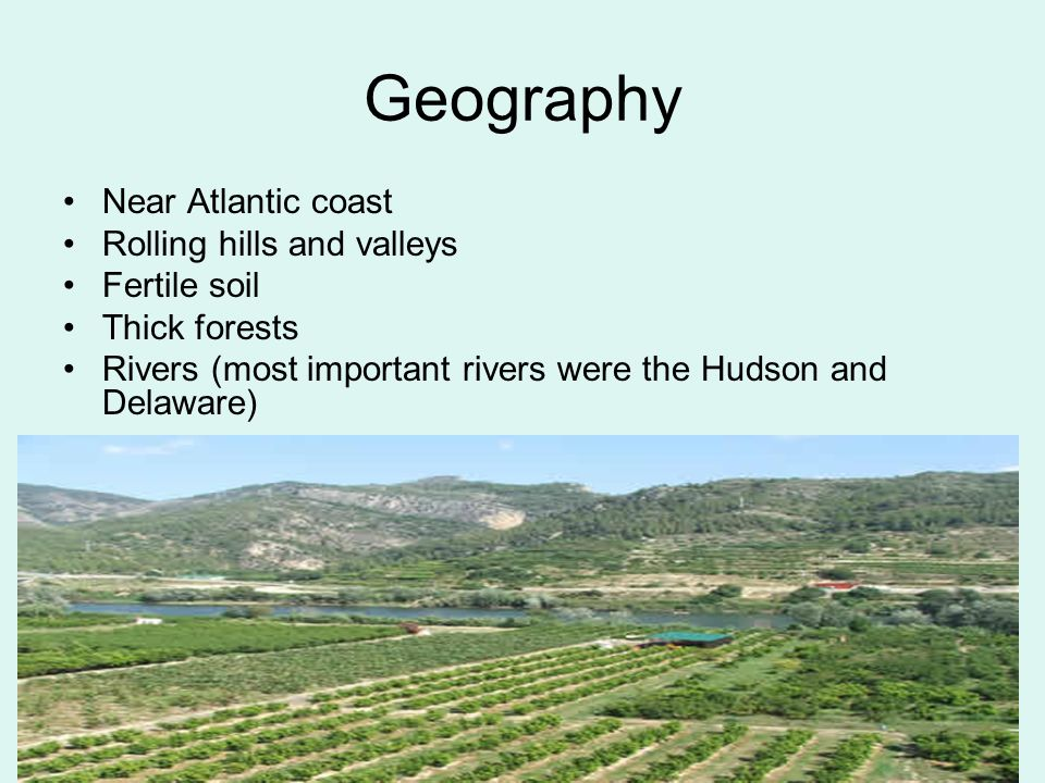Geography Near Atlantic coast Rolling hills and valleys Fertile soil