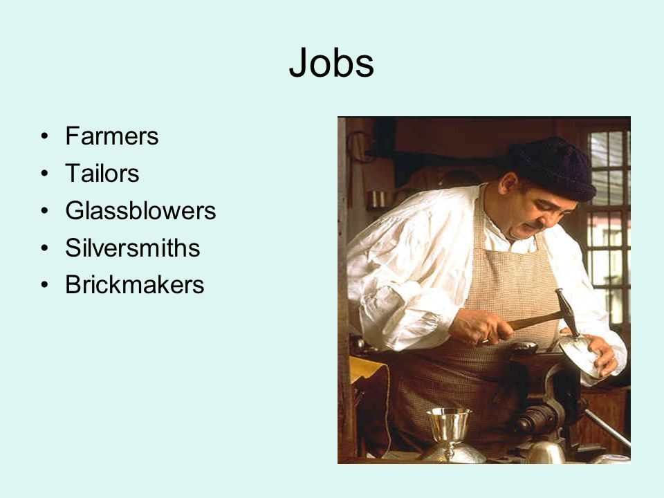 Jobs Farmers Tailors Glassblowers Silversmiths Brickmakers