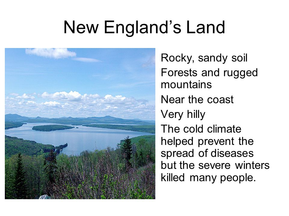 New England's Land Rocky, sandy soil Forests and rugged mountains
