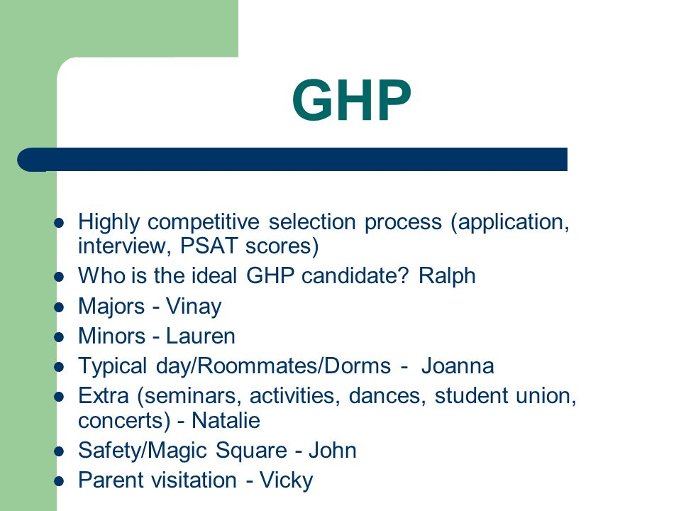 GHP Highly competitive selection process (application, interview, PSAT scores) Who is the ideal GHP candidate Ralph.