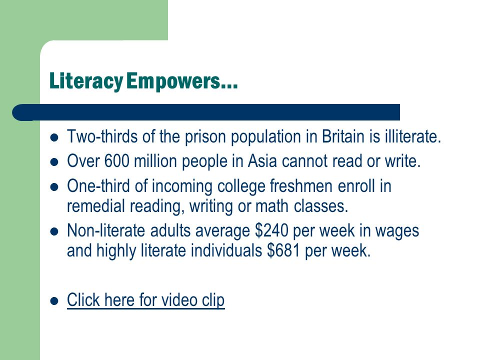 Literacy Empowers… Two-thirds of the prison population in Britain is illiterate. Over 600 million people in Asia cannot read or write.