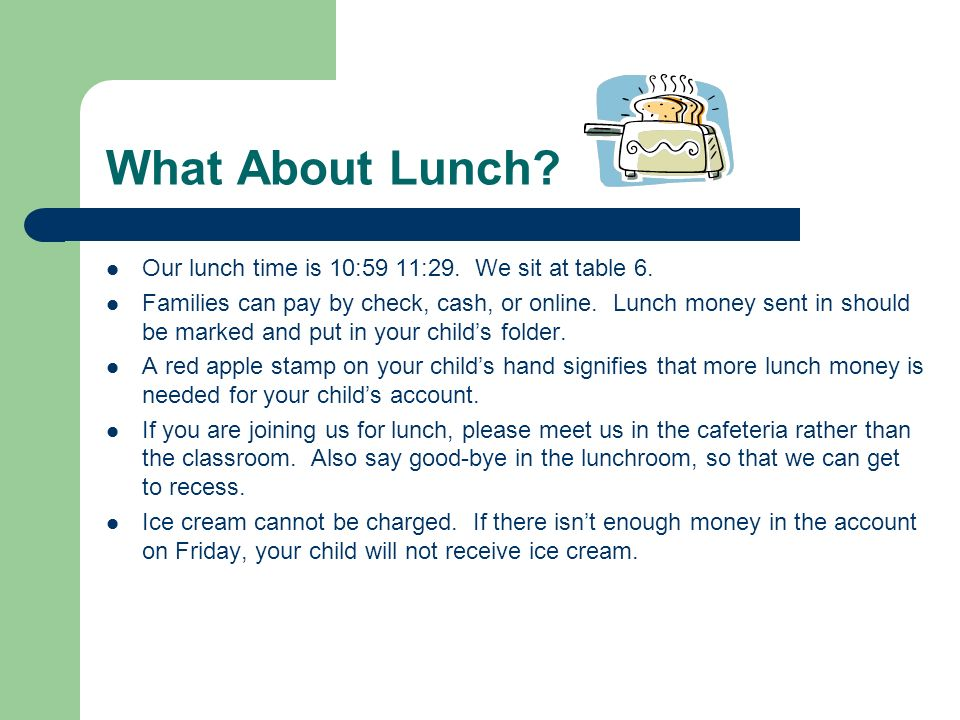 What About Lunch Our lunch time is 10:59 11:29. We sit at table 6.