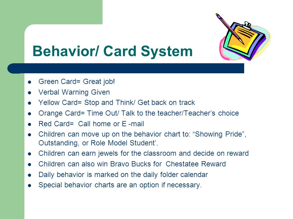 Behavior/ Card System Green Card= Great job! Verbal Warning Given