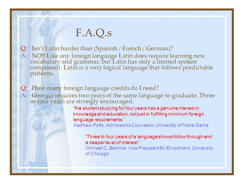 F.A.Q.s Q: Isn't Latin harder than (Spanish / French / German)