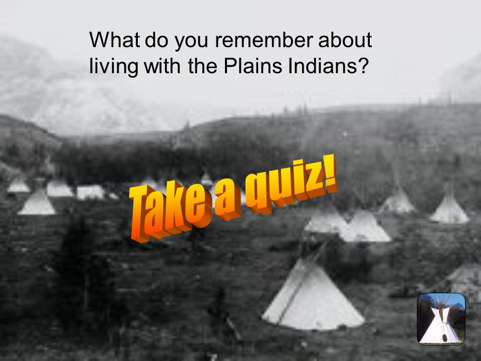 What do you remember about living with the Plains Indians