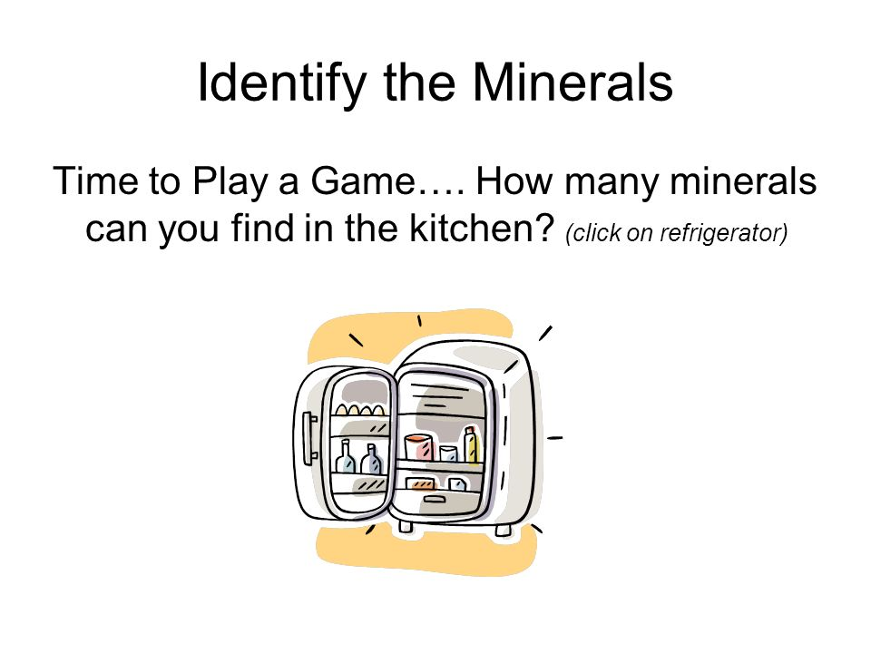 Identify the Minerals Time to Play a Game…. How many minerals can you find in the kitchen.