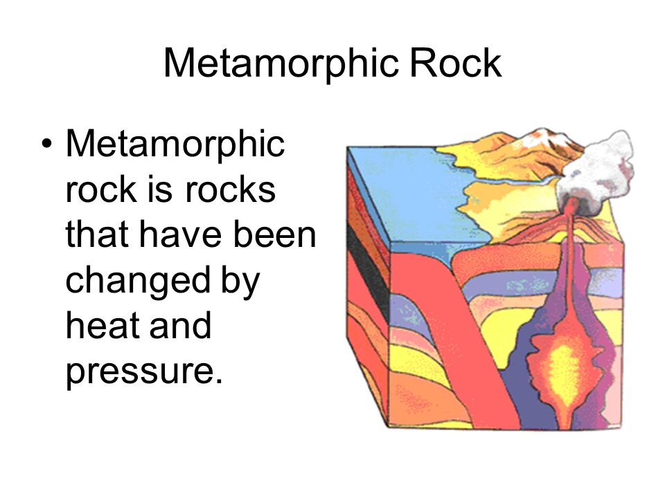 Metamorphic Rock Metamorphic rock is rocks that have been changed by heat and pressure.