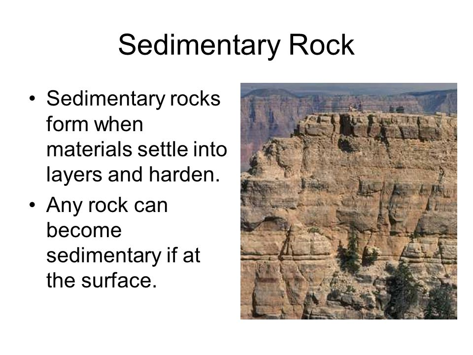 Sedimentary Rock Sedimentary rocks form when materials settle into layers and harden.