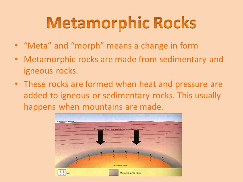 Metamorphic Rocks Meta and morph means a change in form