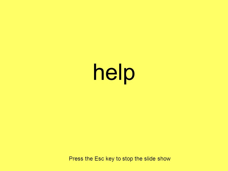 help Press the Esc key to stop the slide show