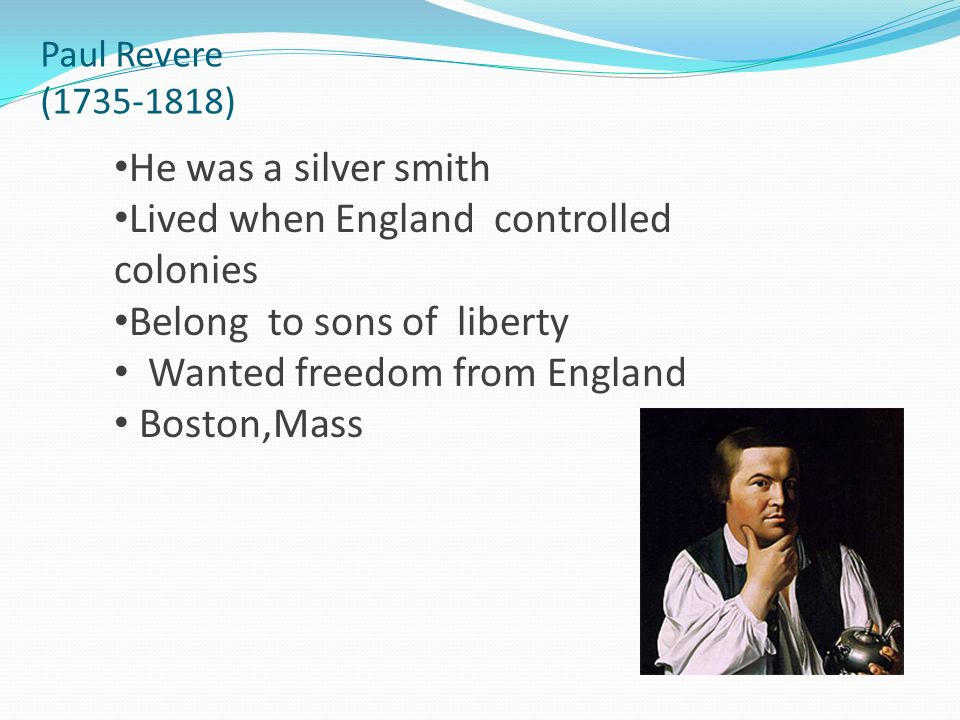 Lived when England controlled colonies Belong to sons of liberty