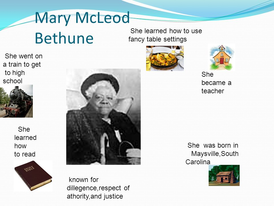 Mary McLeod Bethune She learned how to use fancy table settings