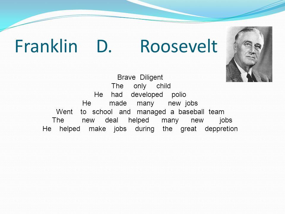 Franklin D. Roosevelt Brave Diligent The only child