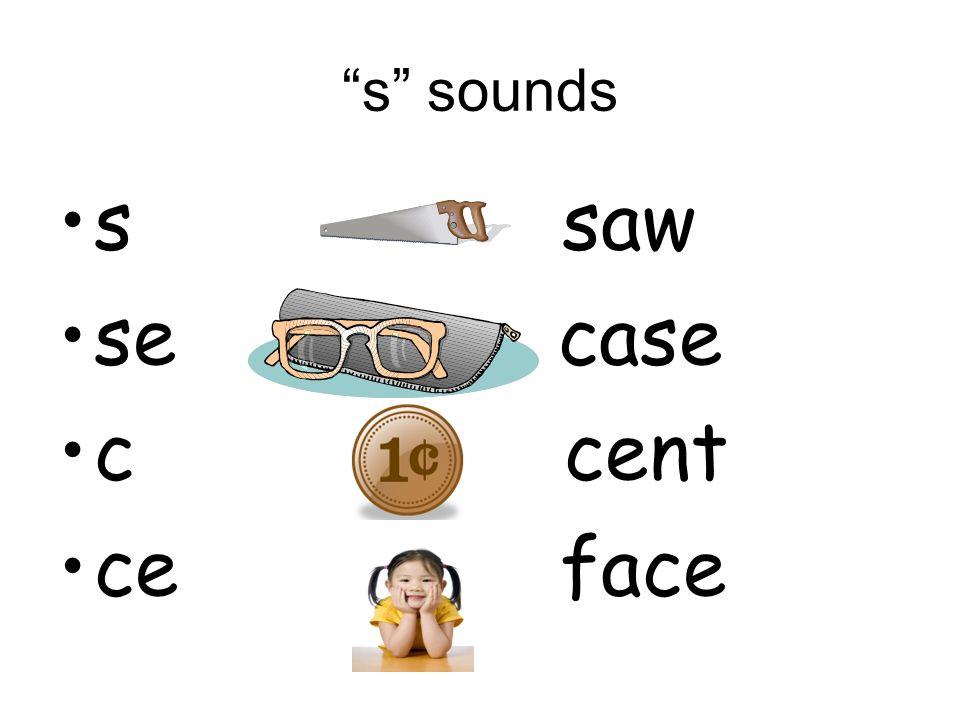 s sounds s saw. se case.