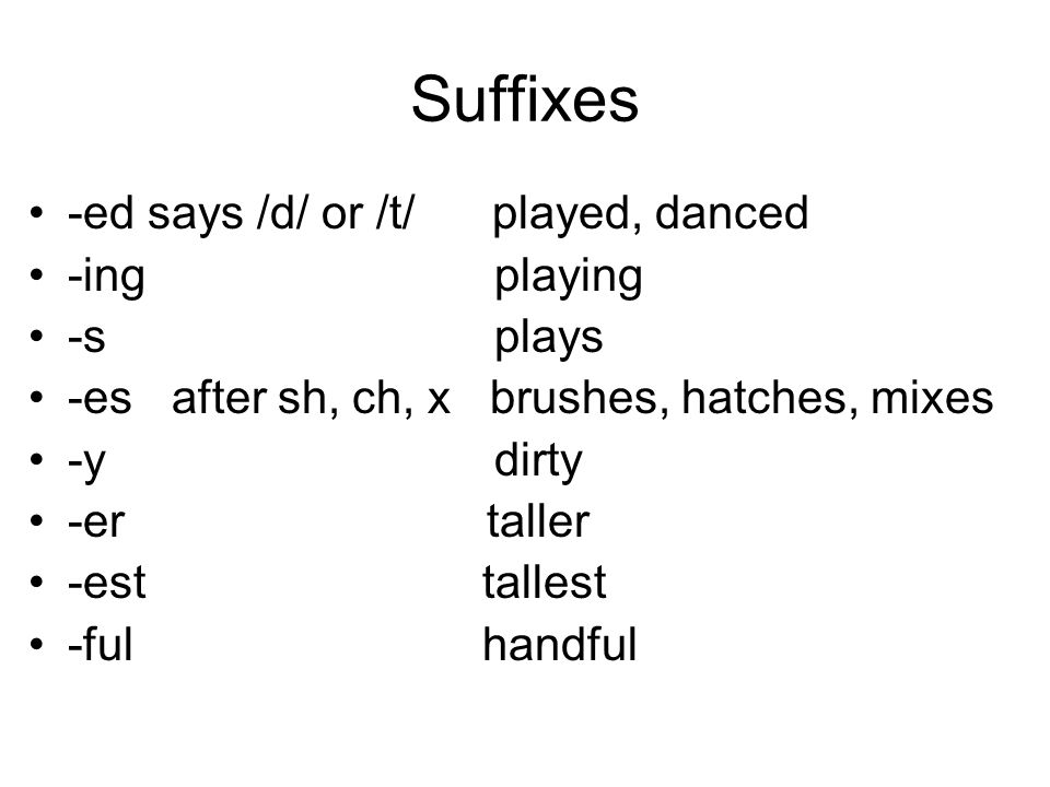 Suffixes -ed says /d/ or /t/ played, danced -ing playing -s plays