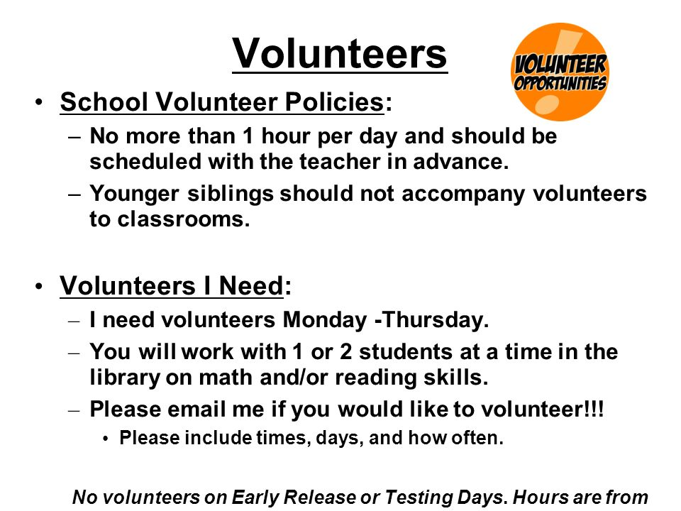 No volunteers on Early Release or Testing Days. Hours are from 9-2:30.