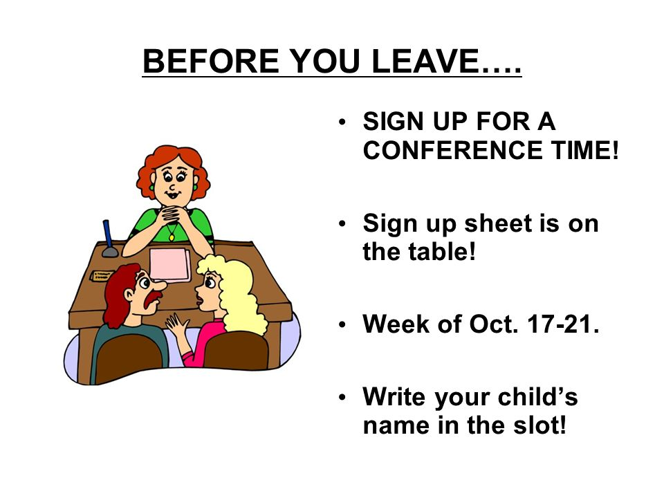 BEFORE YOU LEAVE…. SIGN UP FOR A CONFERENCE TIME!