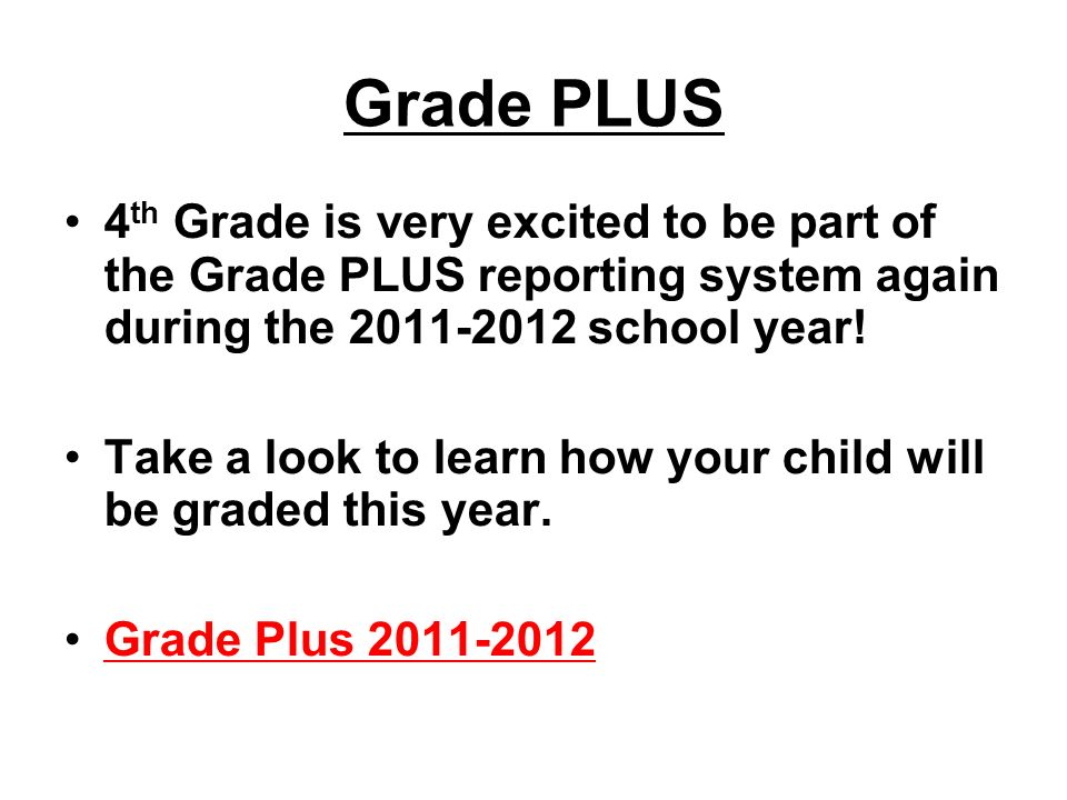 Grade PLUS 4th Grade is very excited to be part of the Grade PLUS reporting system again during the 2011-2012 school year!