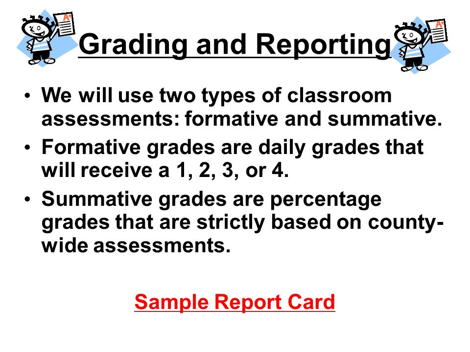 Grading and Reporting We will use two types of classroom assessments: formative and summative.